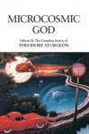 Microcosmic God: Volume II: The Complete Stories of Theodore Sturgeon - Theodore Sturgeon, Paul Williams, Samuel R. Delany