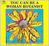 You Can Be a Woman Botanist - Kristin Rose Bozak, Judith Love Cohen