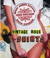 Vintage Rock T-Shirts - Johan Kugelberg, Seth Weisser, Gerard Maione