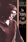 The Story I Tell Myself: A Venture in Existentialist Autobiography - Hazel E. Barnes