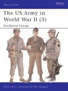 The US Army in World War II (3): North-West Europe - Mark R. Henry, Mike Chappell