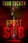 Ghost Sub: The Complete Novel - Todd Tucker