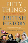 Fifty Things You Need To Know About British History - Hugh Williams