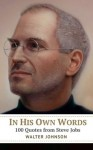 In His Own Words: 100 Quotes from Steve Jobs - Walter Johnson