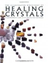 The Illustrated Directory of Healing Crystals: A Comprehensive Guide to 150 Crystals and Gemstones - Cassandra Eason