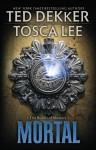 Mortal - Ted Dekker, Tosca Lee