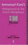 Prolegomena to any Future Metaphysics (Philosophers in Focus) - Immanuel Kant, Beryl Logan