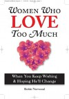Women Who Love Too Much - Robin Norwood