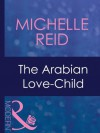 The Arabian Love-Child (Mills & Boon Modern) - Michelle Reid