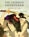 The Samurai Swordsman: master of war - Stephen Turnbull