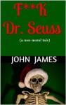 F**k Dr. Seuss - John James