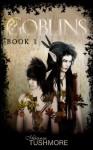 Goblins: Book 1 - Melanie Tushmore