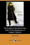 The English at the North Pole: Part I of the Adventures of Captain Hatteras (Dodo Press) - Jules Verne