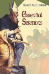 Essential Sermons (Works of Saint Augustine 3) - Augustine of Hippo, Edmund Hill, Daniel Doyle
