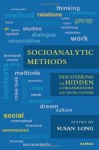 Socioanalytic Methods: Discovering the Hidden in Organisations and Social Systems - Susan Long