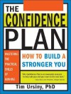 The Confidence Plan: How to Build a Stronger You - Tim Ursiny