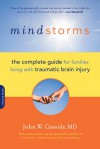 Mindstorms: The Complete Guide for Families Living with Traumatic Brain Injury - John W. Cassidy, Lee Woodruff