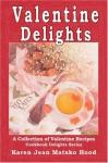 Valentine Delights Cookbook: A Collection Of Valentine's Day Recipes - Karen Jean Matsko Hood