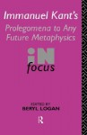 Prolegomena to any Future Metaphysics - Immanuel Kant, Beryl Logan