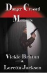 Danger Crossed Moments - Vickie Britton, Loretta Jackson