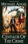 Centaur of the Crime - Michael Angel