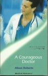 A Courageous Doctor - Alison Roberts