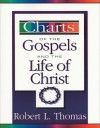 Charts of the Gospels and the Life of Christ - Robert L. Thomas