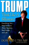 Trump: Think Like a Billionaire: Everything You Need to Know about Success, Real Estate, and Life - Donald Trump, Meredith McIver