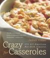 Crazy for Casseroles: 275 All-American Hot-Dish Classics - James Villas