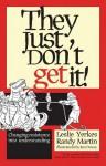 They Just Don't Get It!: Changing Resistance Into Understanding - Leslie Yerkes, Randy Martin, Ben Dewey