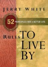 Rules to Live By: 52 Principles for a Better Life - Jerry White, Pam Mellskog, Matthew Jacks, Robert Jacks