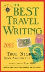 The Best Travel Writing 2005: True Stories from Around the World - James O'Reilly, James O'Reilly, Sean Joseph O'Reilly, Larry Habegger, Sean O'Reilly