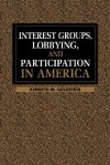 Interest Groups, Lobbying and Participation in America - Kenneth M. Goldstein