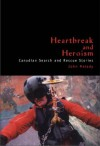 Heartbreak and Heroism: Canadian Search and Rescue Stories - John Melady
