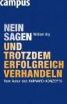 Nein sagen und trotzdem erfolgreich verhandeln: Vom Autor des Harvard-Konzepts (German Edition) - William Ury, Nicole Hölsken