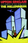 The Millennium: A Comedy of the Year 2000 - Upton Sinclair