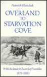 Overland to Starvation Cove: With the Inuit in Search of Franklin, 1878-1880 - Heinrich Klutschak, William Barr