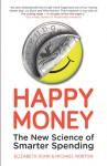 Happy Money - The New Science of Smarter Spending - Elizabeth Dunn, Michael Norton