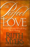 The Perfect Love: Intensely Personal, Overflowing, Never Ending... - Ruth Myers