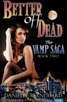 Better Off Dead: Book II: The Vamp Saga - Danielle Blanchard