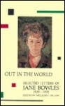 Out in the World: Selected Letters, 1935-1970 - Jane Bowles, Millicent Dillon