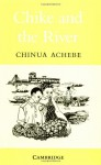 Chike and the River - Chinua Achebe, Prue Theobalds