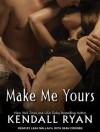 Make Me Yours - Kendall Ryan, Leah Mallach, Sean Crisden