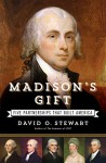 Madison's Gift: Five Partnerships That Built America - David O. Stewart