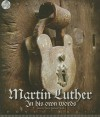 Martin Luther: In His Own Words - Martin Luther, David Cochran Heath