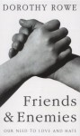 Friends and Enemies: Our Need to Love and Hate - Dorothy Rowe
