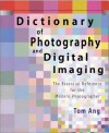 Dictionary of Photography and Digital Imaging: The Essential Reference for the Modern Photograher - Tom Ang