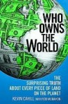 Who Owns the World: The Surprising Truth About Every Piece of Land on the Planet - Kevin Cahill, Rob McMahon