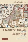 The Army of Flanders and the Spanish Road, 1567-1659: The Logistics of Spanish Victory and Defeat in the Low Countries' Wars (Cambridge Studies in Early Modern History) - Geoffrey Parker
