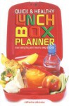 Quick and Easy Lunch Box Planner: Great Eating They Won't Want to Swap at School - Catherine Atkinson